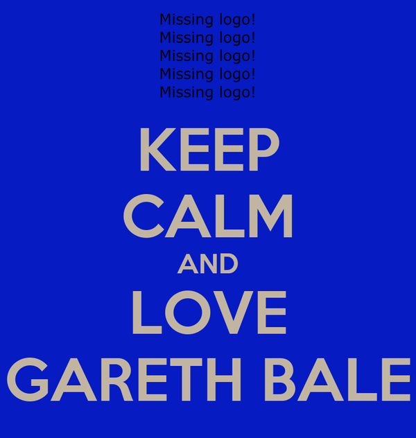 KEEP CALM AND LOVE GARETH BALE