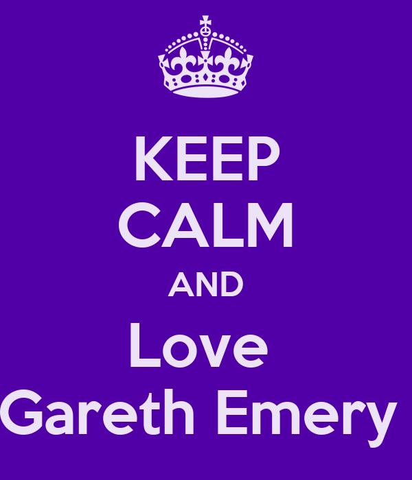KEEP CALM AND Love  Gareth Emery
