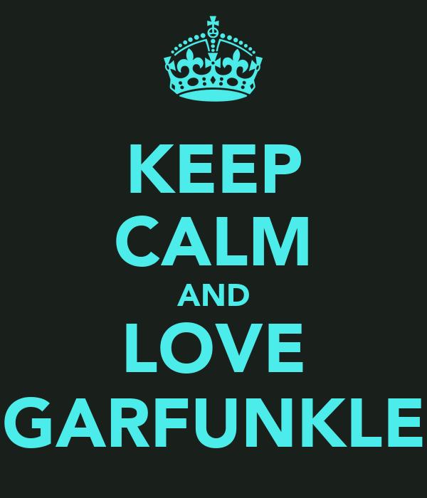 KEEP CALM AND LOVE GARFUNKLE