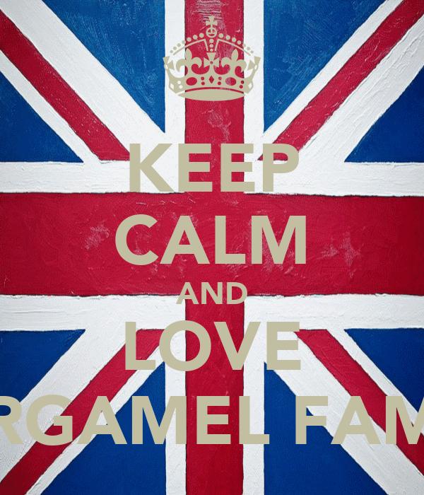 KEEP CALM AND LOVE GARGAMEL FAMILY