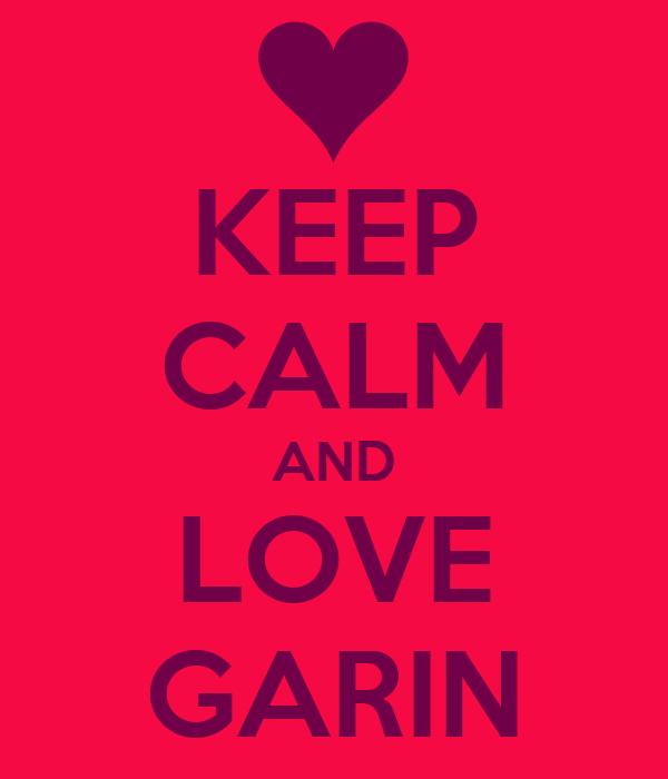 KEEP CALM AND LOVE GARIN