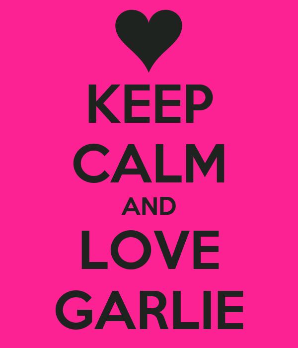 KEEP CALM AND LOVE GARLIE