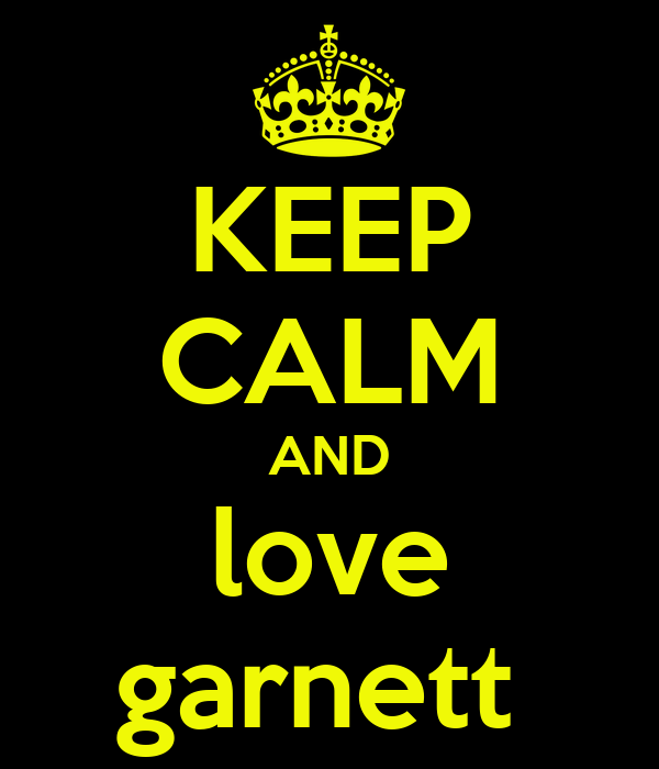 KEEP CALM AND love garnett