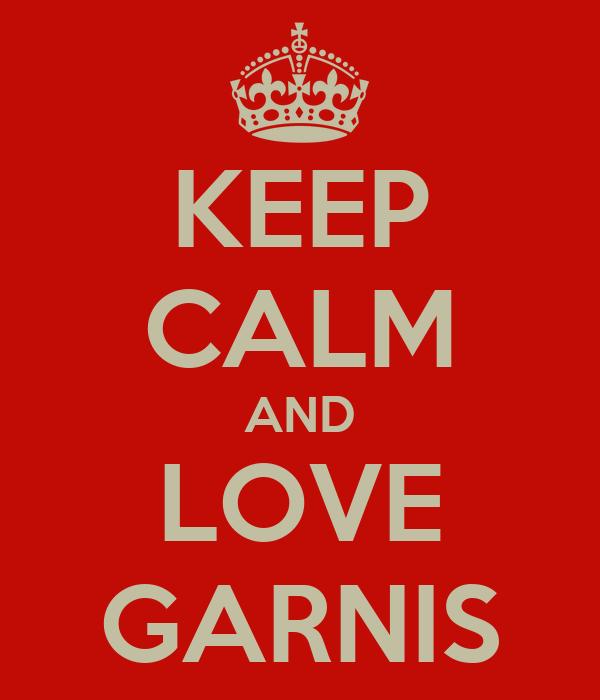 KEEP CALM AND LOVE GARNIS