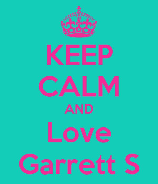 KEEP CALM AND Love Garrett S
