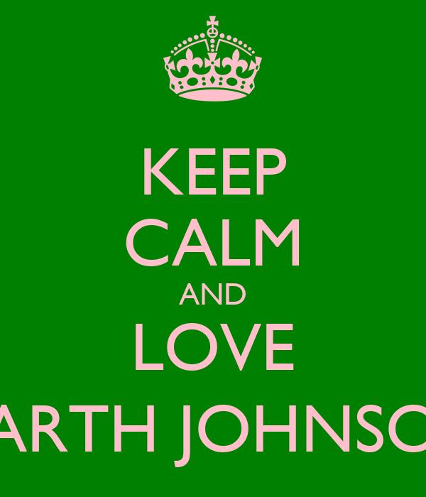 KEEP CALM AND LOVE GARTH JOHNSON