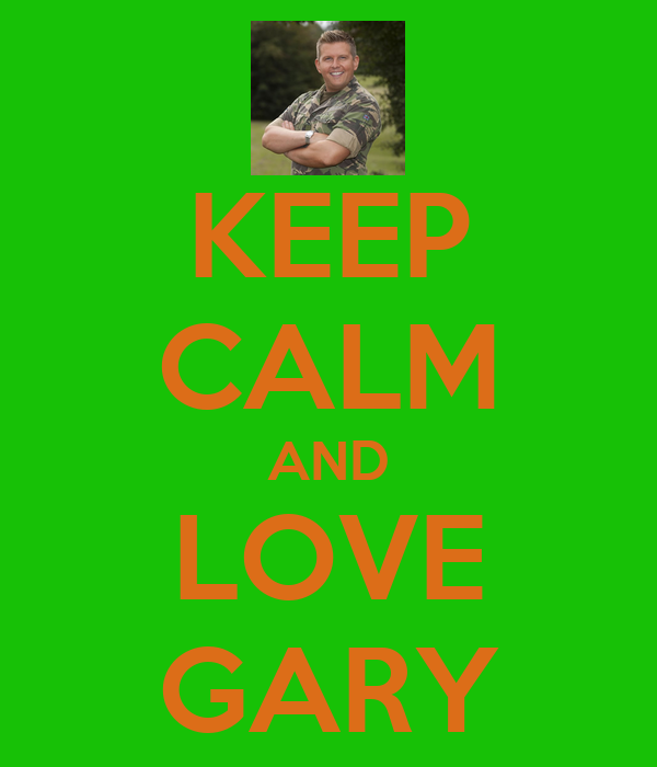 KEEP CALM AND LOVE GARY