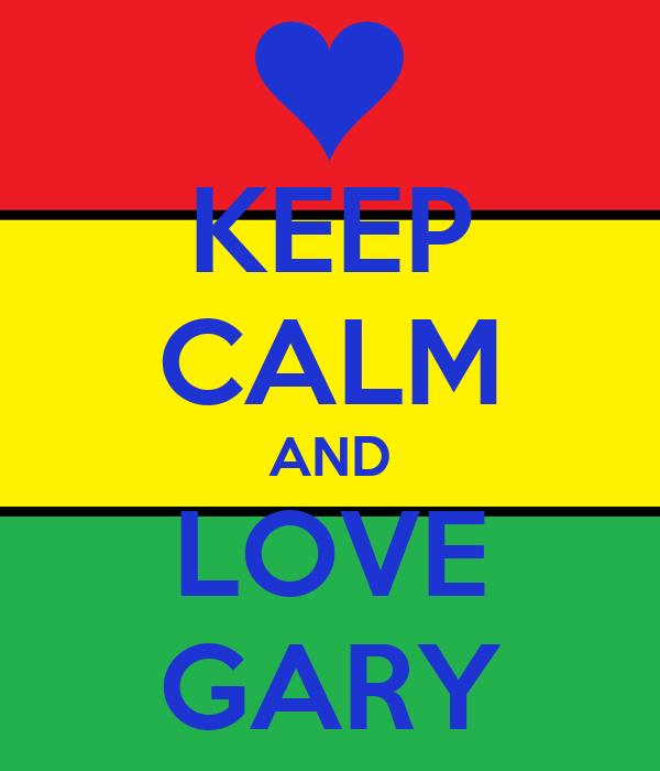 KEEP CALM AND LOVE GARY