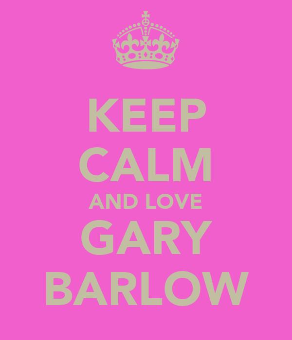 KEEP CALM AND LOVE GARY BARLOW