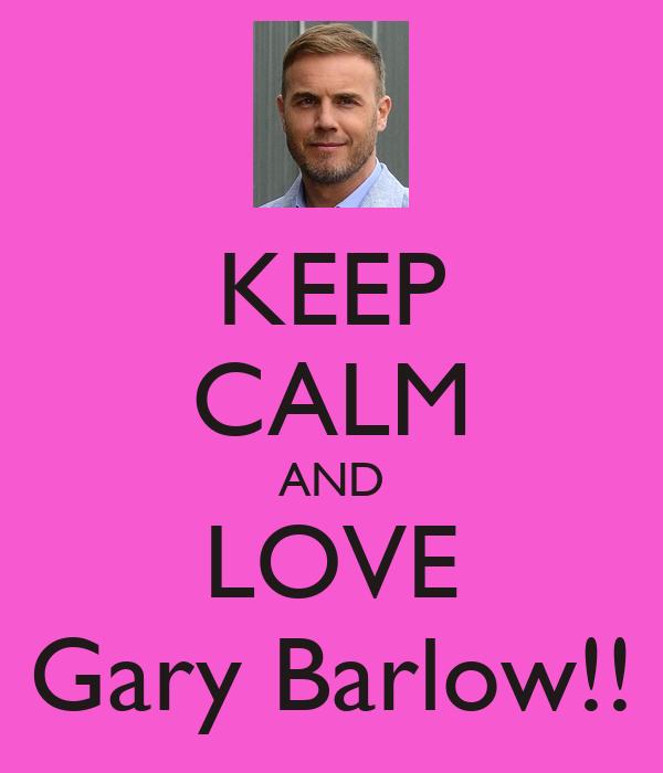 KEEP CALM AND LOVE Gary Barlow!!