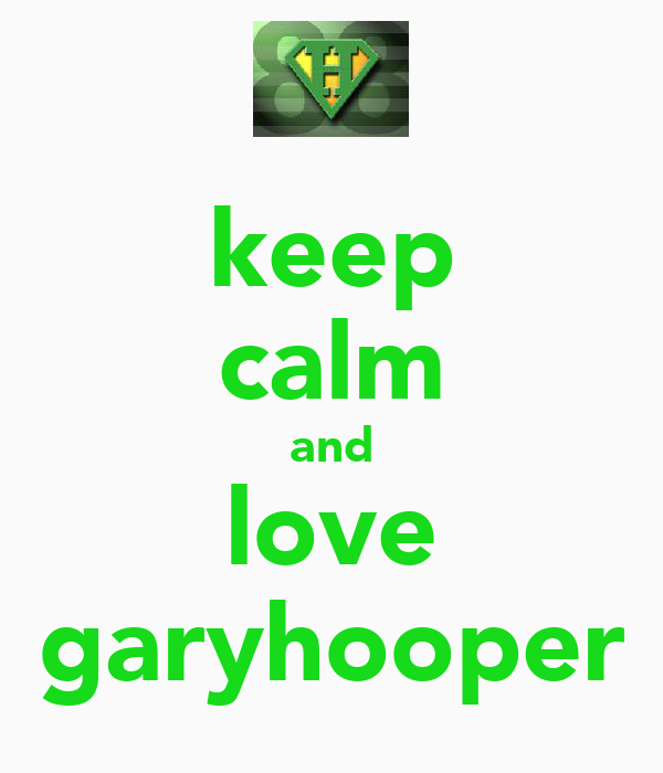 keep calm and love garyhooper
