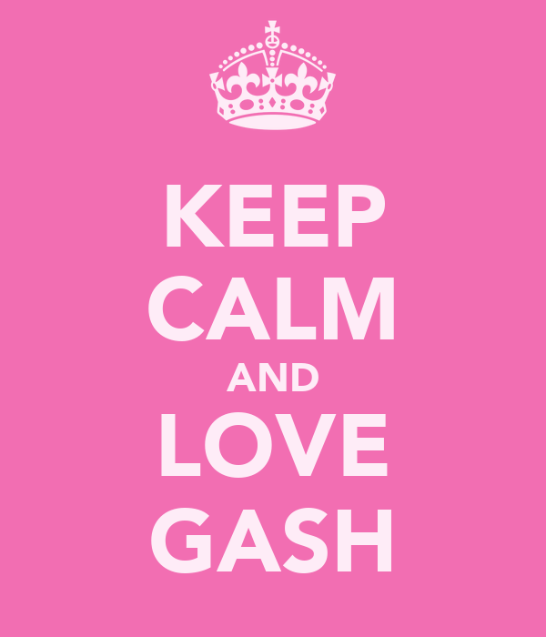 KEEP CALM AND LOVE GASH