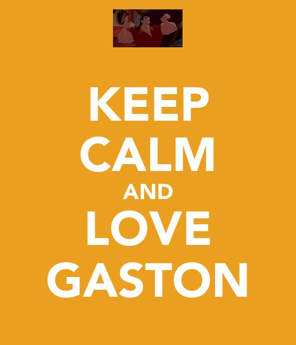 KEEP CALM AND LOVE GASTON