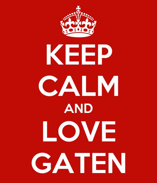 KEEP CALM AND LOVE GATEN