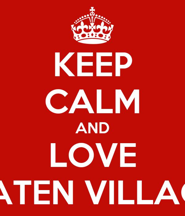 KEEP CALM AND LOVE GATEN VILLAGE