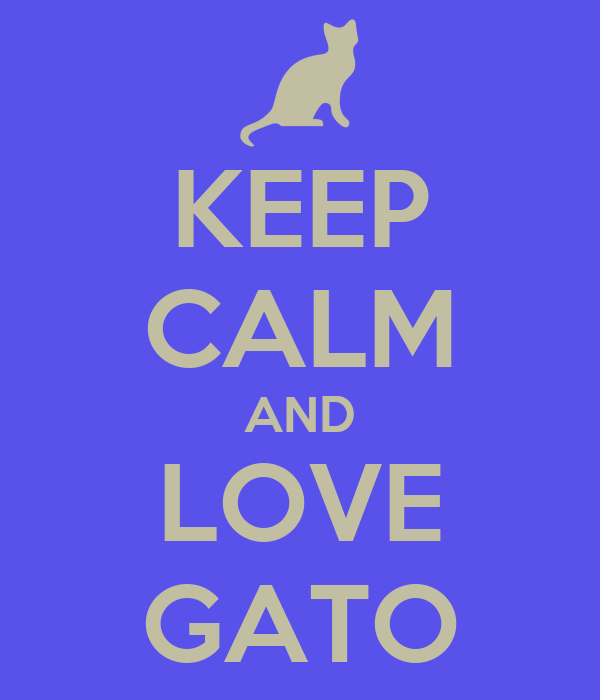 KEEP CALM AND LOVE GATO