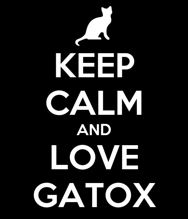 KEEP CALM AND LOVE GATOX