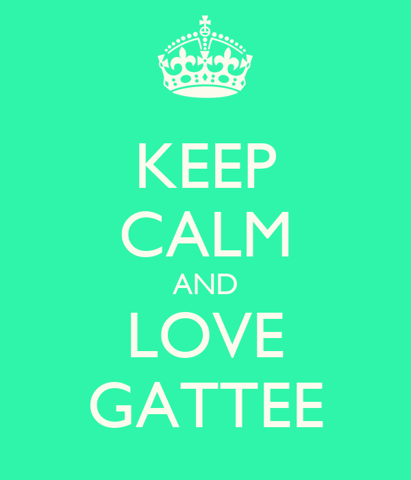 KEEP CALM AND LOVE GATTEE