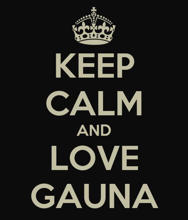 KEEP CALM AND LOVE GAUNA