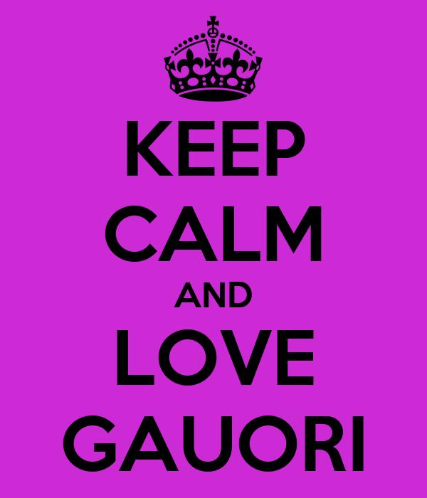 KEEP CALM AND LOVE GAUORI