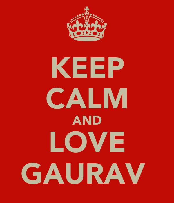 KEEP CALM AND LOVE GAURAV