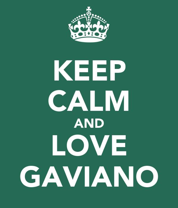 KEEP CALM AND LOVE GAVIANO