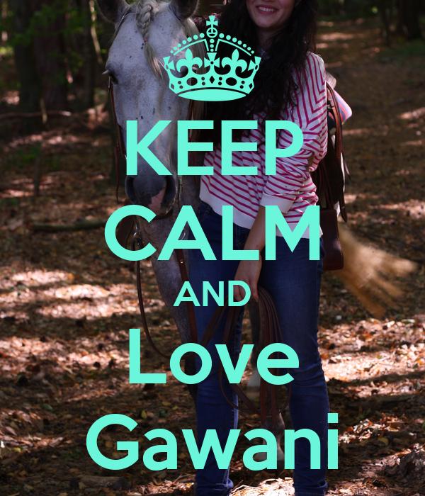 KEEP CALM AND Love Gawani