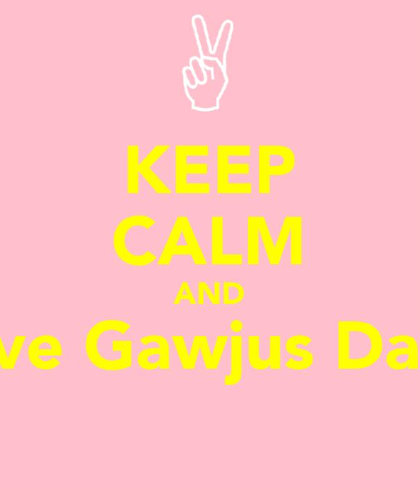 KEEP CALM AND Love Gawjus Daisy