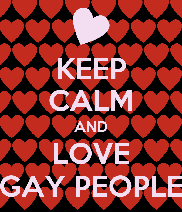 KEEP CALM AND LOVE GAY PEOPLE
