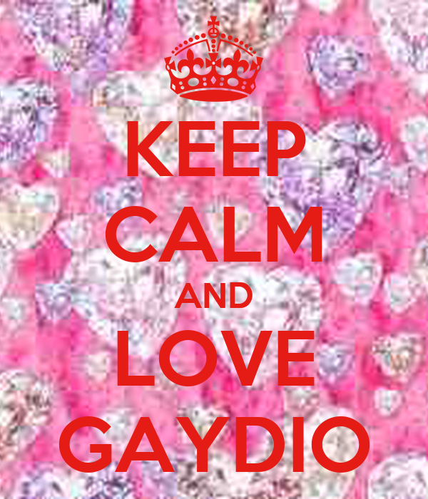 KEEP CALM AND LOVE GAYDIO