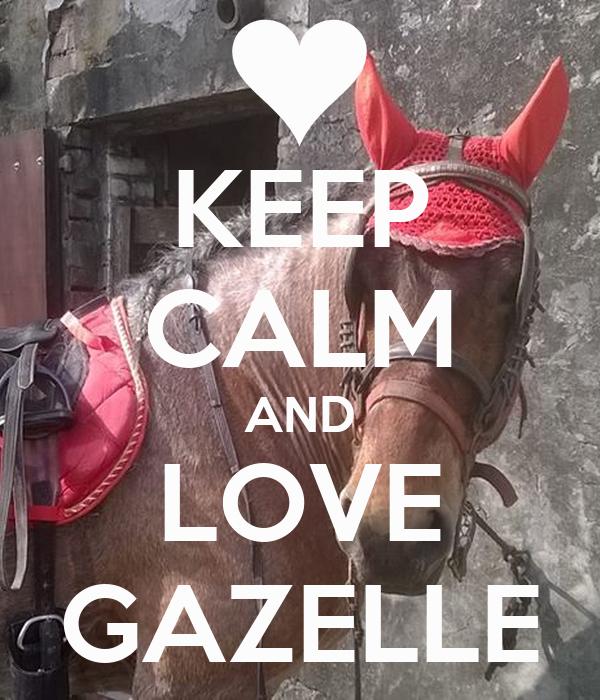 KEEP CALM AND LOVE GAZELLE