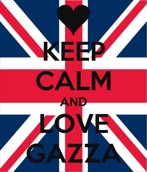 KEEP CALM AND LOVE GAZZA