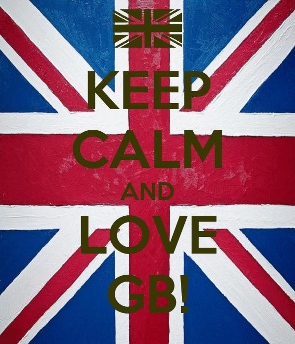 KEEP CALM AND LOVE GB!