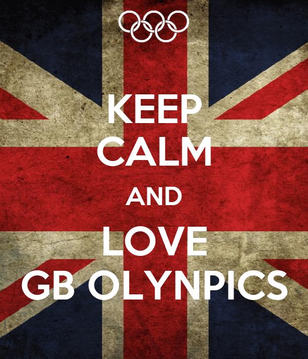 KEEP CALM AND LOVE GB OLYNPICS