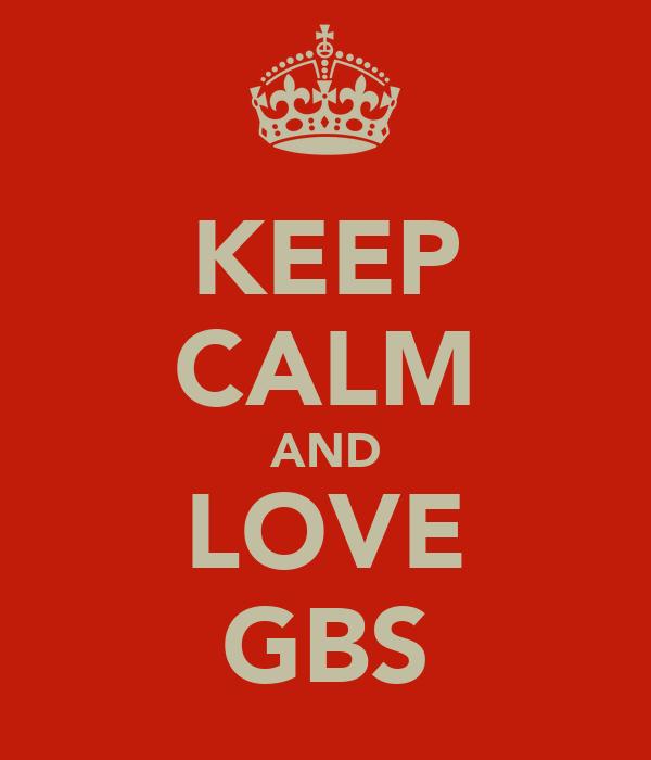 KEEP CALM AND LOVE GBS