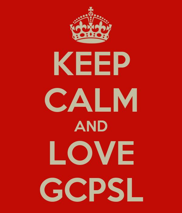 KEEP CALM AND LOVE GCPSL
