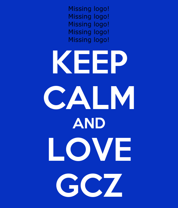 KEEP CALM AND LOVE GCZ