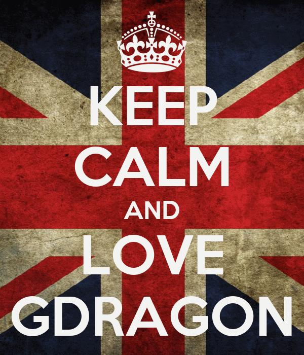 KEEP CALM AND LOVE GDRAGON