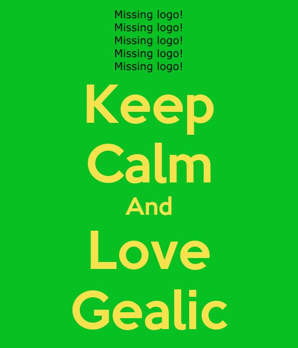 Keep Calm And Love Gealic