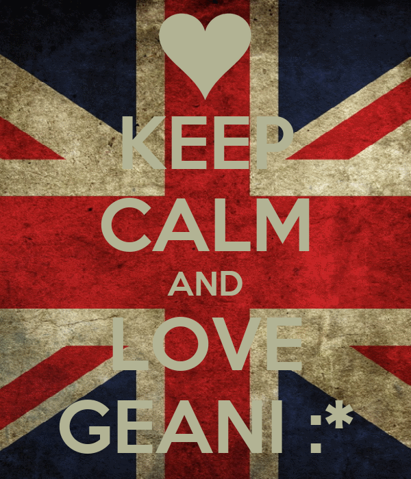 KEEP CALM AND LOVE GEANI :*