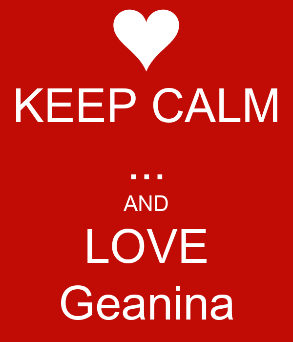 KEEP CALM ... AND LOVE Geanina