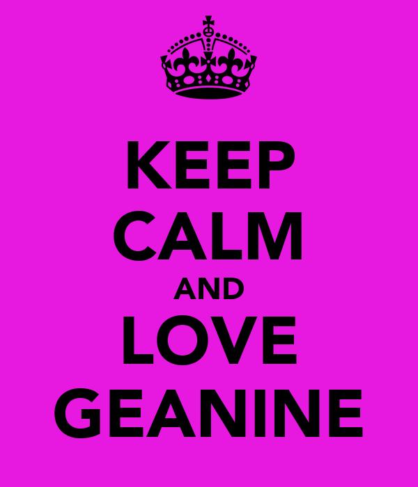 KEEP CALM AND LOVE GEANINE