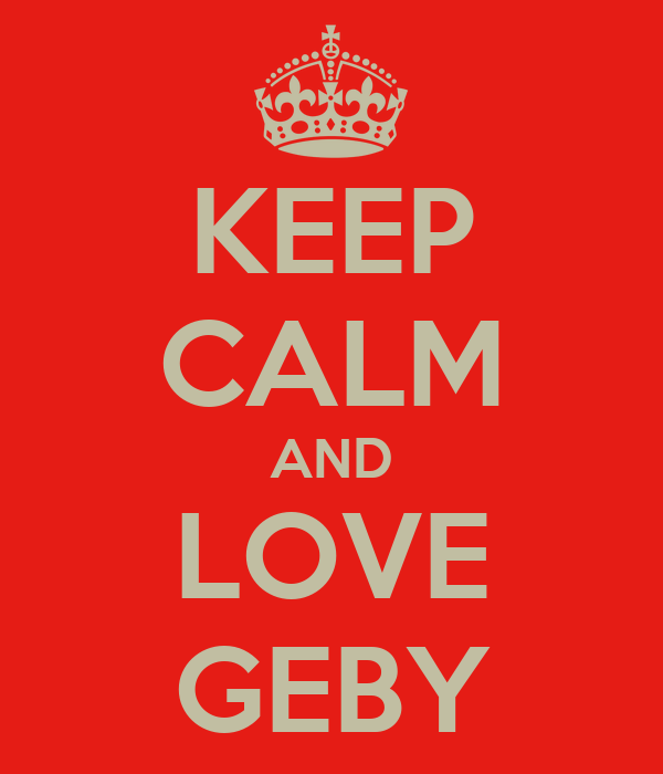KEEP CALM AND LOVE GEBY
