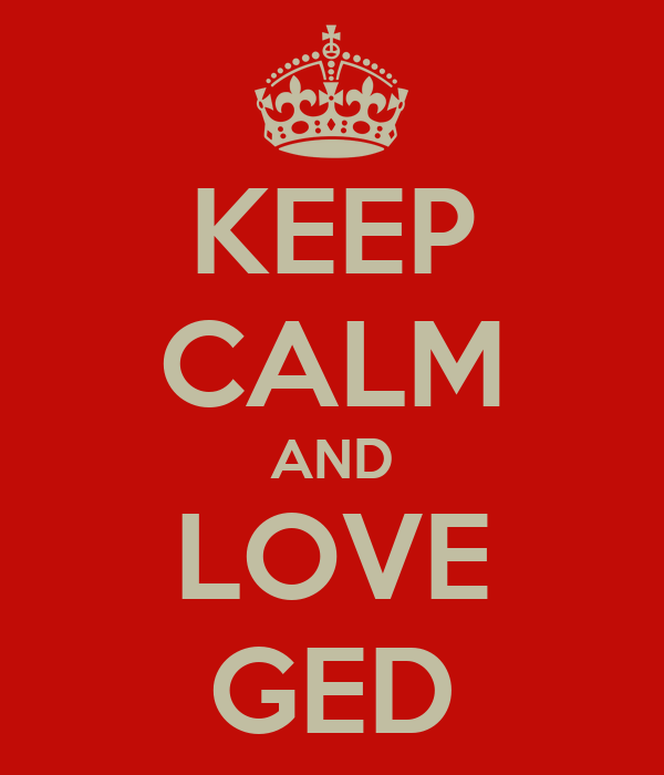 KEEP CALM AND LOVE GED