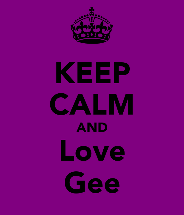 KEEP CALM AND Love Gee