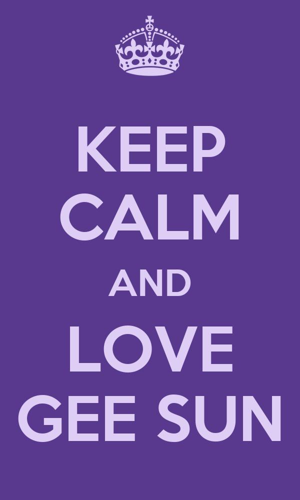 KEEP CALM AND LOVE GEE SUN