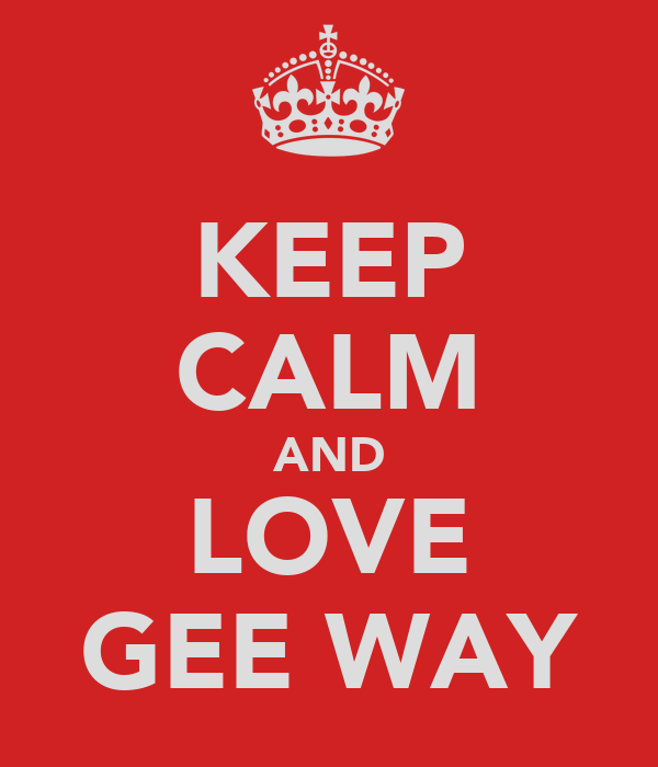 KEEP CALM AND LOVE GEE WAY