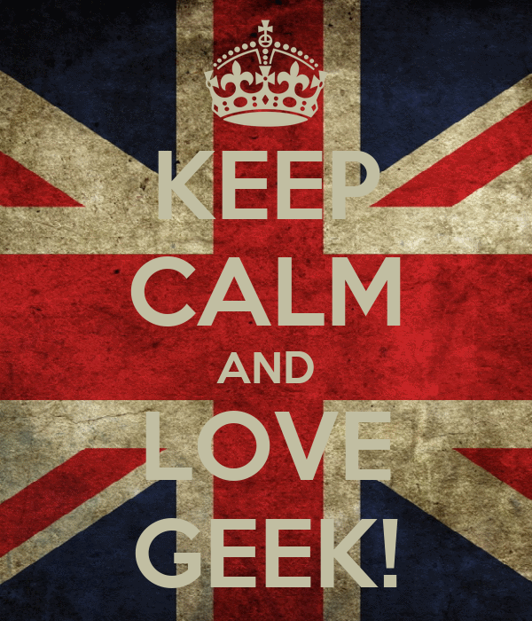 KEEP CALM AND LOVE GEEK!