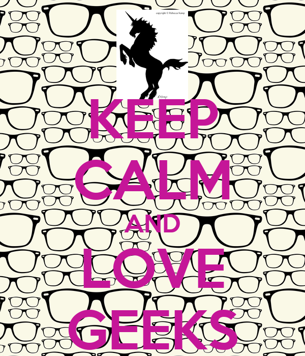 KEEP CALM AND LOVE GEEKS