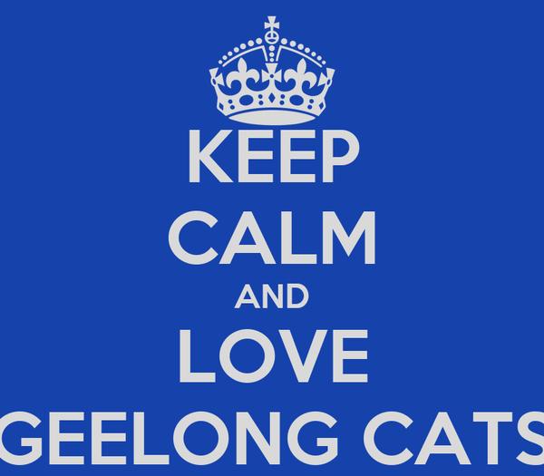 KEEP CALM AND LOVE GEELONG CATS